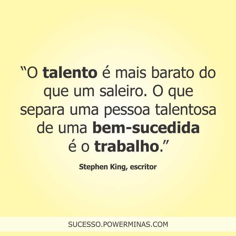 O Talento E O Trabalho Frase Motivacional De Stephen King
